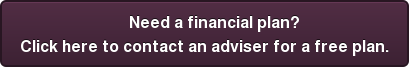 Need a financial plan? Click here to contact an adviser for a free plan.